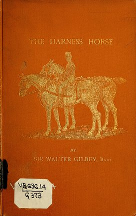 Fairman Rogers Collection: Gilbey, Walter, Sir, 1831-1914 - The harness horse / by Sir Walter Gilbey, bart.