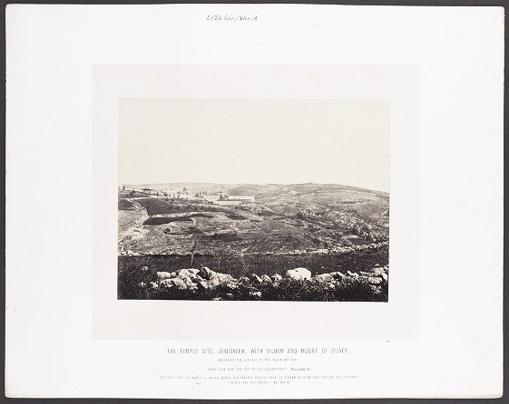The Temple Site, Jerusalem, with Siloam and Mount of Olives, embracing the suburbs on the North and east :