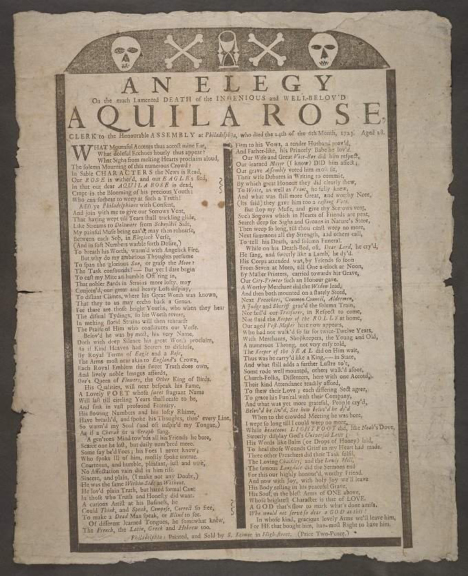 Other: Keimer, Samuel, 1688-1742 - An elegy on the much lamented death of the ingenious and well-belov'd Aquila Rose, clerk to the honourable assembly at Philadelphia, who died the 24th of the 6th month, 1723, aged 28.